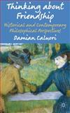 Thinking about Friendship : Historical and Contemporary Philosophical Perspectives, Caluori, Damian, 1137003987