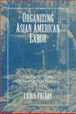 Organizing Asian American Labor 9781566393980