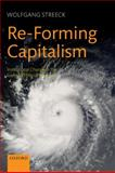 Re-Forming Capitalism : Institutional Change in the German Political Economy, Streeck, Wolfgang, 0199573980