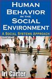 Human Behavior in the Social Environment : A Social Systems Approach, Carter, Irl E., 0202363988