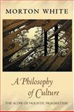 A Philosophy of Culture : The Scope of Holistic Pragmatism, White, Morton, 0691123985