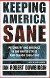 Keeping America Sane, Ian Robert Dowbiggin, 0801483980