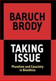 Taking Issue : Pluralism and Casuistry in Bioethics, Brody, Baruch A., 0878403981
