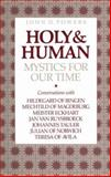 Holy and Human : Mystics for Our Time, Powers, John D., 0896223981