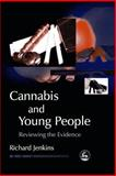 Cannabis and Young People : Reviewing the Evidence, Jenkins, Richard, 1843103982