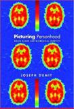 Picturing Personhood - Brain Scans and Biomedical Identity, Dumit, Joseph, 069111398X