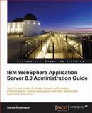 IBM WebSphere Application Server 8. 0 Administration Guide, Steve Robinson, 1849683980