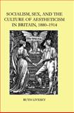 Socialism, Sex, and the Culture of Aestheticism in Britain, 1880-1914, Livesey, Ruth, 0197263984