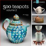 500 Teapots Volume 2, Jim Lawton, 1454703989