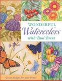Wonderful Watercolors with Paul Brent, Paul Brent, 1581803982