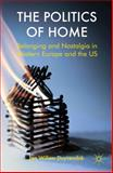The Politics of Home : Belonging and Nostalgia in Europe and the United States, Duyvendak, Jan Willem, 0230293980