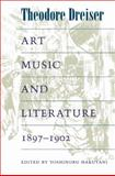 Art, Music, and Literature, 1897-1902, Dreiser, Theodore, 0252073983