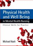 Physical Health and Well-Being in Mental Health Nursing, Nash, Michael, 0335233988