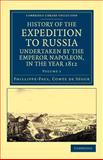 History of the Expedition to Russia, Undertaken by the Emperor Napoleon, in the Year 1812, Ségur, Comte de, Phillippe-Paul, Comte de, 1108043984
