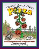 Grow Your Own Pizza, Constance Hardesty, 1555913989