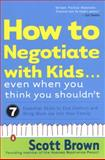How to Negotiate with Kids... Even When You Think You Shouldn't, Scott Brown, 0142003980