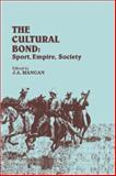 Cultural Bond : Sport, Empire, Society, Mangan, James A., 0714633984