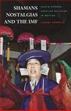 Shamans, Nostalgias, and the IMF : South Korean Popular Religion in Motion, Kendall, Laurel, 0824833988