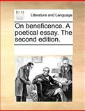 On Beneficence a Poetical Essay The, See Notes Multiple Contributors, 1170313981