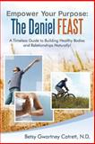 Empower Your Purpose: the Daniel FEAST, Betsy Catrett, 1499573987