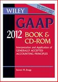 Wiley GAAP 2012 : Interpretation and Application of Generally Accepted Accounting Principles CD-ROM and Book, Bragg, Steven M., 0470923989