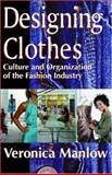 Designing Clothes : Culture and Organization of the Fashion Industry, Manlow, Veronica, 0765803984