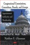 Congressional Commissions, Committees, Boards, and Groups : Appointment Authority and Membership, Glassman, Matthew E., 1604563982