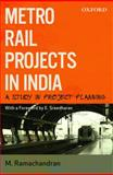 Metro Rail Projects in India : A Study in Project Planning, Ramachandran, M., 0198073984