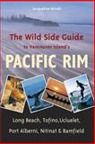 The Wild Side Guide to Vancouver Island's Pacific Rim, Jacqueline Windh, 1550173987