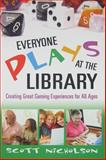Everyone Plays at the Library : Creating Great Gaming Experiences for All Ages, Nicholson, Scott, 1573873985