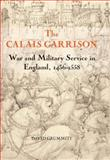 The Calais Garrison : War and Military Service in England, 1436-1558, Grummitt, David, 1843833980