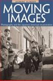 Moving Images : Photography and the Japanese American Incarceration, Alinder, Jasmine, 0252033981
