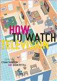How to Watch Television, Jason Mittell, 0814763987