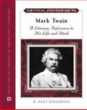 Critical Companion to Mark Twain : The Literary Reference to His Life and Work, Rasmussen, R. Kent, 0816053987