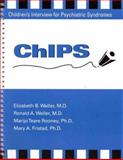 ChIPS - Children's Interview for Psychiatric Syndromes, Weller, Elizabeth B. and Fristad, Mary A., 0880483989