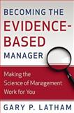 Becoming the Evidence-Based Manager, Gary P. Latham, 0891063986