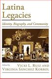 Latina Legacies : Identity, Biography, and Community, Ruiz, Vicki L. and Korrol, Virginia Sanchez, 0195153987