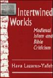 Intertwined Worlds : Medieval Islam and Bible Criticism, Lazarus-Yafeh, Hava, 0691073988