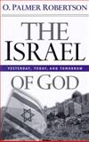 The Israel of God : Yesterday, Today and Tomorrow, Robertson, O. Palmer, 0875523986