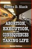 Abortion, Execution, and the Consequences of Taking Life, Slack, James D., 1412853982
