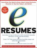 E-Resumes : Everything You Need to Know about Using Electronic Resumes to Tap into Today's Hot Job Market, Whitcomb, Susan B. and Kendall, Pat, 0071363998