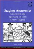 Staging Anatomies : Dissection and Spectacle in Early Stuart Tragedy, Nunn, Hillary M., 0754633993