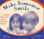 Make Someone Smile and 40 More Ways to Be a Peaceful Person, Judy Lalli, 0915793997