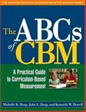 The ABCs of CBM : A Practical Guide to Curriculum-Based Measurement, Hosp, Michelle K. and Hosp, John L., 1593853998