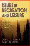 Issues in Recreation and Leisure : Ethical Decision Making, McLean, Donald J. and Yoder, Daniel G., 0736043993