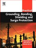 Practical Grounding, Bonding, Shielding and Surge Protection, Vijayaraghavan, G. and Brown, Mark, 0750663995