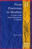 From Positivism to Idealism : A Study of the Moral Dimensions of Legality, Coyle, Sean, 0754623998