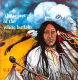 The Secret of the White Buffalo, C. J. Taylor, 0887763995