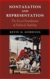 Nontaxation and Representation : The Fiscal Foundations of Political Stability, Morrison, Kevin M., 1107433991
