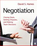 Negotiation : Closing Deals, Settling Disputes, and Making Team Decisions, Hames, David S., 1412973996